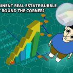 Imminent Real Estate Bubble-Is It Round The Corner