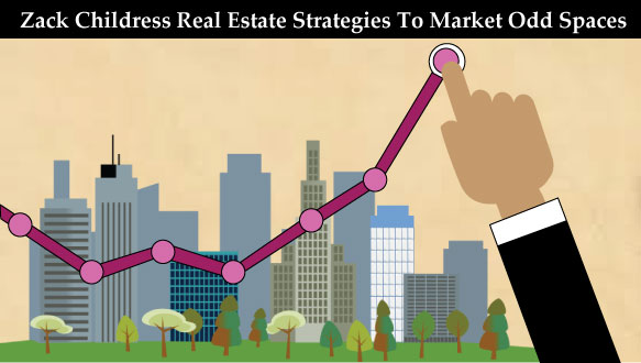 Zack-Childress-Real-Estate-Strategies-To-Market-Odd-Spaces